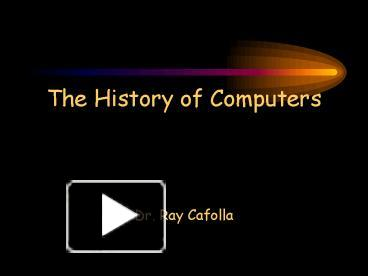 PPT – The History of Computers PowerPoint presentation