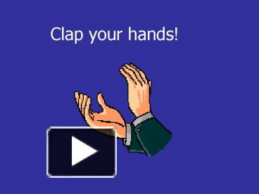 PPT – Clap your hands PowerPoint presentation | free to ...