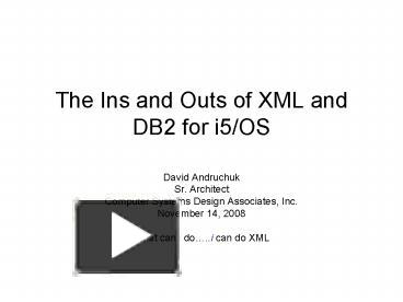 PPT – The Ins and Outs of XML and DB2 for i5OS PowerPoint