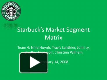 starbucks market segmentation Marketing plan: starbucks revitalizing teas abstract a marketing plan for  for starbucks, market segmentation is the process of identifying and targeting.