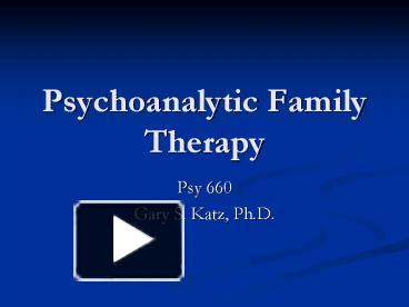 PPT – Psychoanalytic Family Therapy PowerPoint presentation | free