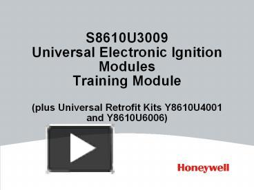 ppt s8610u3009 universal electronic ignition modules training ppt s8610u3009 universal electronic ignition modules training module plus universal retrofit kits y8610u4001 and y8610u6006 powerpoint presentation