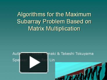PPT – Algorithms for the Maximum Subarray Problem Based on