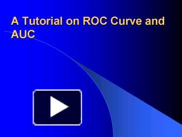 PPT – A Tutorial on ROC Curve and AUC PowerPoint