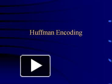 PPT – Huffman Encoding PowerPoint presentation | free to download