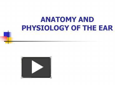 PPT - ANATOMY AND PHYSIOLOGY OF THE EAR PowerPoint ...