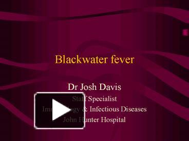 PPT – Blackwater fever PowerPoint presentation | free to view - id
