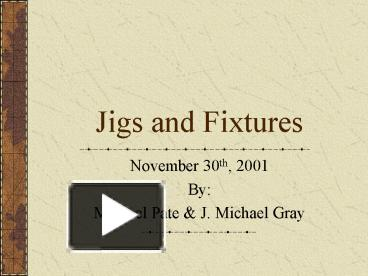 Ppt Jigs And Fixtures Powerpoint Presentation Free To View Id