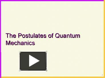PPT – The Postulates of Quantum Mechanics PowerPoint