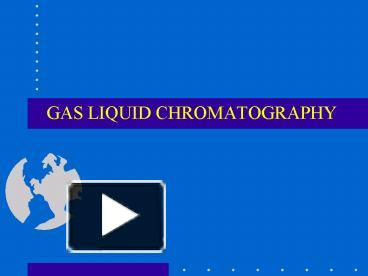 PPT – GAS LIQUID CHROMATOGRAPHY PowerPoint presentation
