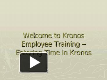 Ppt welcome to kronos employee training entering time in kronos ppt welcome to kronos employee training entering time in kronos powerpoint presentation free to view id 23a29c mze5y publicscrutiny Gallery