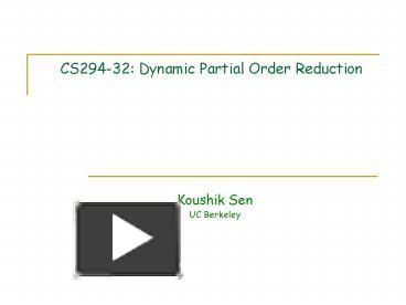 PPT – CS294-32: Dynamic Partial Order Reduction PowerPoint