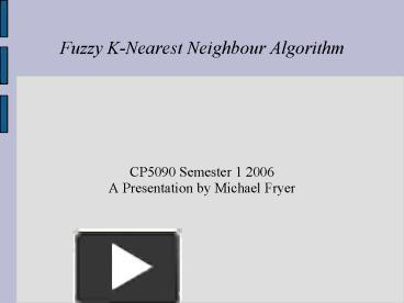 PPT – Fuzzy KNearest Neighbour Algorithm PowerPoint