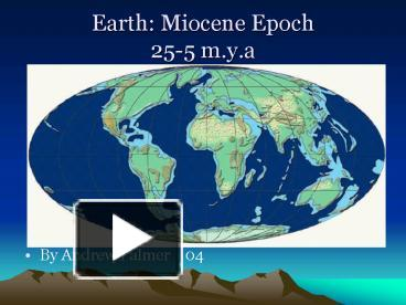 Miocene World Map.Ppt Earth Miocene Epoch 255 M Y A Powerpoint Presentation Free