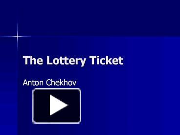 the lottery ticket by anton chekhov summary Get an answer for 'what is the theme in the story of the lottery ticket by anton chekhov' and find homework.