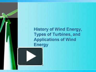 PPT – History of Wind Energy, Types of Turbines, and