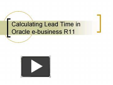 PPT – Calculating Lead Time in Oracle ebusiness R11