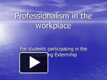 PPT U2013 Professionalism In The Workplace PowerPoint Presentation | Free To  View   Id: 2828b OTA3O  Professionalism In The Workplace