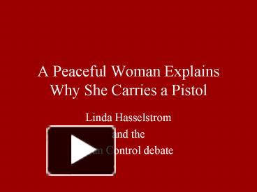 "why one peaceful woman carries a pistol Why one peaceful woman carries a pistol 1017 words | 5 pages in his story ""the way of the peaceful warrior""."
