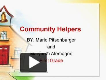 community helpers powerpoint presentation Community helpers include police officers, mail carriers, teachers, doctors, firefighters, and many others who help make the community a better place to live.
