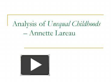 lareaus unequal childhood paper analysis •read the excerpt from lareau's unequal childhoods •reflect upon your own childhood •consider any relationships that may exist between the elements.