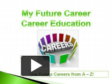 PPT – Career Education - My Future Career PowerPoint