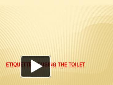 PPT – ETIQUETTE OF USING THE TOILET PowerPoint presentation