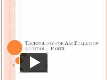 PPT – Technology for Air Pollution Control – Part2 PowerPoint