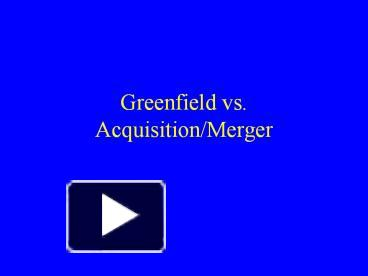 acquisitions versus greenfield investments