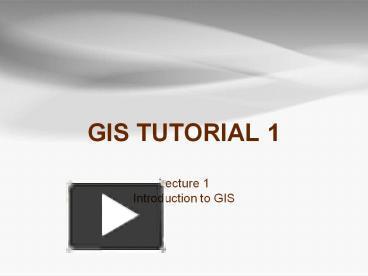 PPT – GIS TUTORIAL 1 PowerPoint presentation   free to