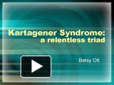 Ppt Kartagener Syndrome A Relentless Triad Powerpoint