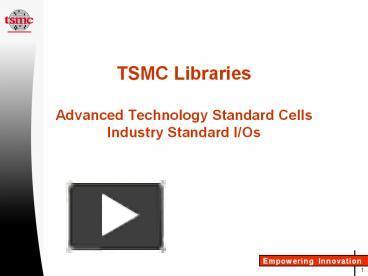 PPT – TSMC Libraries Advanced Technology Standard Cells