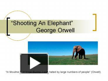 an analysis of the critical analysis of shooting an elephant by george orwell And brief analysis of shooting an elephant by george orwell shooting an elephant summary and brief analysis of shooting an elephant by george.