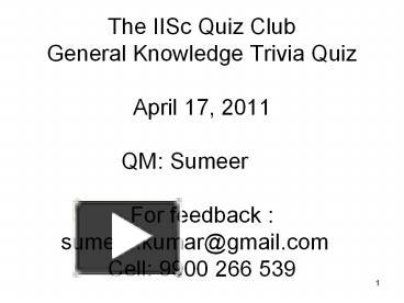PPT – The IISc Quiz Club General Knowledge Trivia Quiz April 17