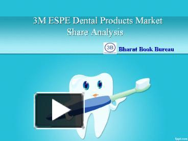 PPT – 3M ESPE Dental Products Market Share Analysis