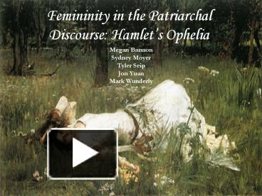 hamlet s feminity The first phase has ended with the death of hamlet's father, two months in that ophelia's femininity is defined by its association with natural things.