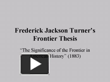 critics of turners frontier thesis The paper's expanded version, the frontier in american history  the genesis of the frontier thesis: a study in historical creativity san marino.