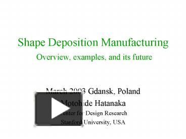 PPT – Shape Deposition Manufacturing Overview, examples, and
