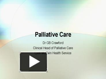 Ppt Palliative Care Powerpoint Presentation Free To View