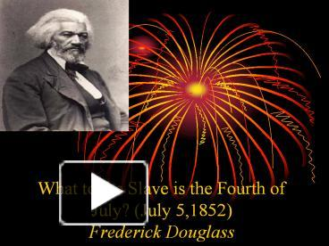 frederick douglass 4th of july speech thesis On 4th of july the only speech you need to read is frederick douglass' one the iconic abolitionist, writer and orator recited a speech in commemoration of america's sacred holiday but he did not take the occasion to mislead or misrepresent america.