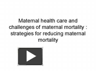 PPT – Maternal health care and challenges of maternal