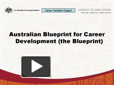 Ppt australian blueprint for career development the blueprint ppt australian blueprint for career development the blueprint powerpoint presentation free to download id 420ccd mzq5z malvernweather Image collections