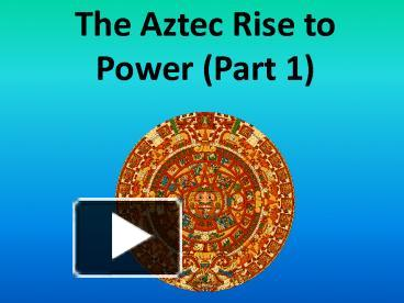aztecs rise power Let's take a look at how the ancient aztec government was structured - who had the power in the aztec government, and how was that power used.