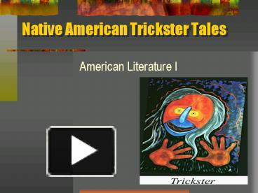 the native american trickster tales a In many native american communities, trickster tales were often orally presented, usually in a creative or dramatic telling trickster tales often served as source of entertainment as well as morality tales for children therefore, the tales were usually narrated by a highly respected member of the community.