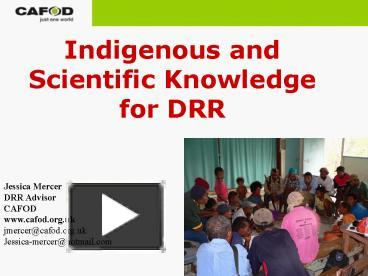 indigenous knowledge and scientific knowledge Sophisticated knowledge of the natural world is not confined to science human societies all across the globe have developed rich sets of experiences and explanations relating to the environments they live in.