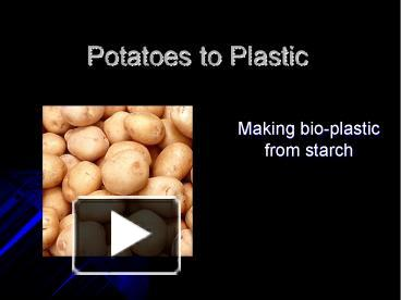 PPT – Potatoes to Plastic PowerPoint presentation | free to