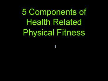 Ppt 5 Components Of Health Related Physical Fitness Powerpoint Presentation Free To Download Id 46c29e Odqxn