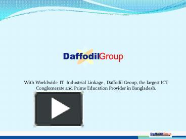 PPT – With Worldwide IT Industrial Linkage , Daffodil Group