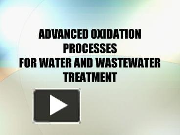 PPT – ADVANCED OXIDATION PROCESSES FOR WATER AND WASTEWATER