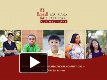 PPT – WELCOME TO LOUISIANA HEALTHCARE CONNECTIONS PowerPoint
